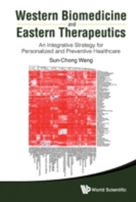Western Biomedicine And Eastern Therapeutics: An Integrative Strategy For Personalized And Preventive Healthcare
