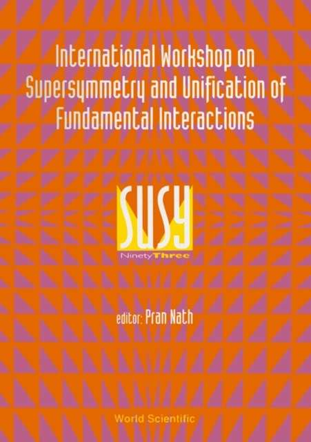 Supersymmetry And Unification Of Fundamental Interactions (Susy 93) - Proceedings Of The International Workshop