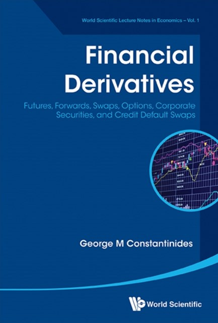 Financial Derivatives: Futures, Forwards, Swaps, Options, Corporate Securities, And Credit Default