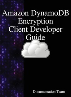 """amazon Dynamodb Encryption Client Developer Guide by Documentation Team (9789888407637) - HardCover - Computing Database Management"