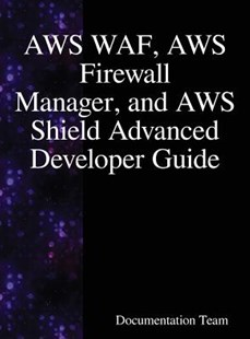 Aws Waf, Aws Firewall Manager, and Aws Shield Advanced Developer Guide by Documentation Team (9789888407866) - HardCover - Computing Internet