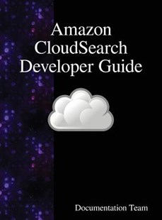 Amazon Cloudsearch Developer Guide by Documentation Team (9789888408207) - HardCover - Computing Internet