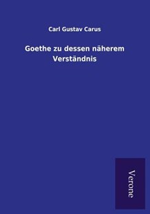 Goethe Zu Dessen N�herem Verst�ndnis by Carl Gustav Carus (9789925001774) - PaperBack - Modern & Contemporary Fiction Literature